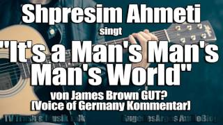 """Shpresim Ahmeti singt """"It's a Man's World"""" von James Brown GUT? [Voice of Germany Kommentar]"""