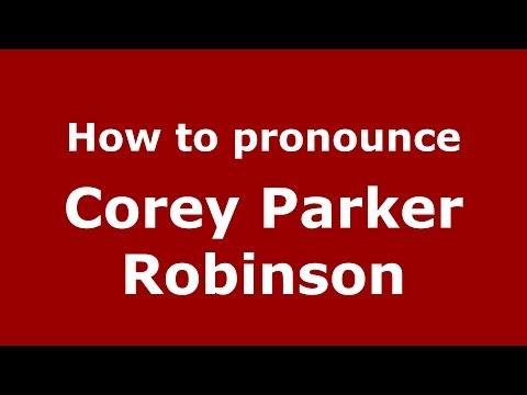 How to pronounce Corey Parker Robinson American EnglishUS   PronounceNames.com