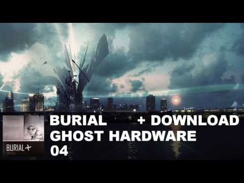 Burial - 04. Ghost Hardware
