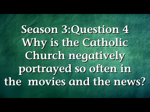 S3Q4 - Why is the Catholic Church negatively portrayed so often in movies and the news