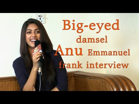 It depends on how they flirt with me : Anu Emmanuel || Big-eyed damsel Anu Emmanuel frank interview