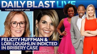 FELICITY HUFFMAN & LORI LOUGHLIN INDICTED: Daily Blast Live | Tuesday March 12, 2019