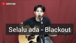Selalu ada - blackout (Cover) (Ghipay fahmi)