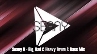 Big, Bad & Heavy Drum & Bass Mix (Andy C/Noisia/DC Breaks) - Seany D