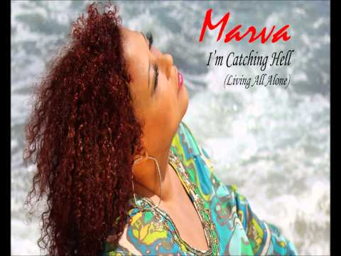 I'm Catching Hell (Living All Alone) -  By Marva