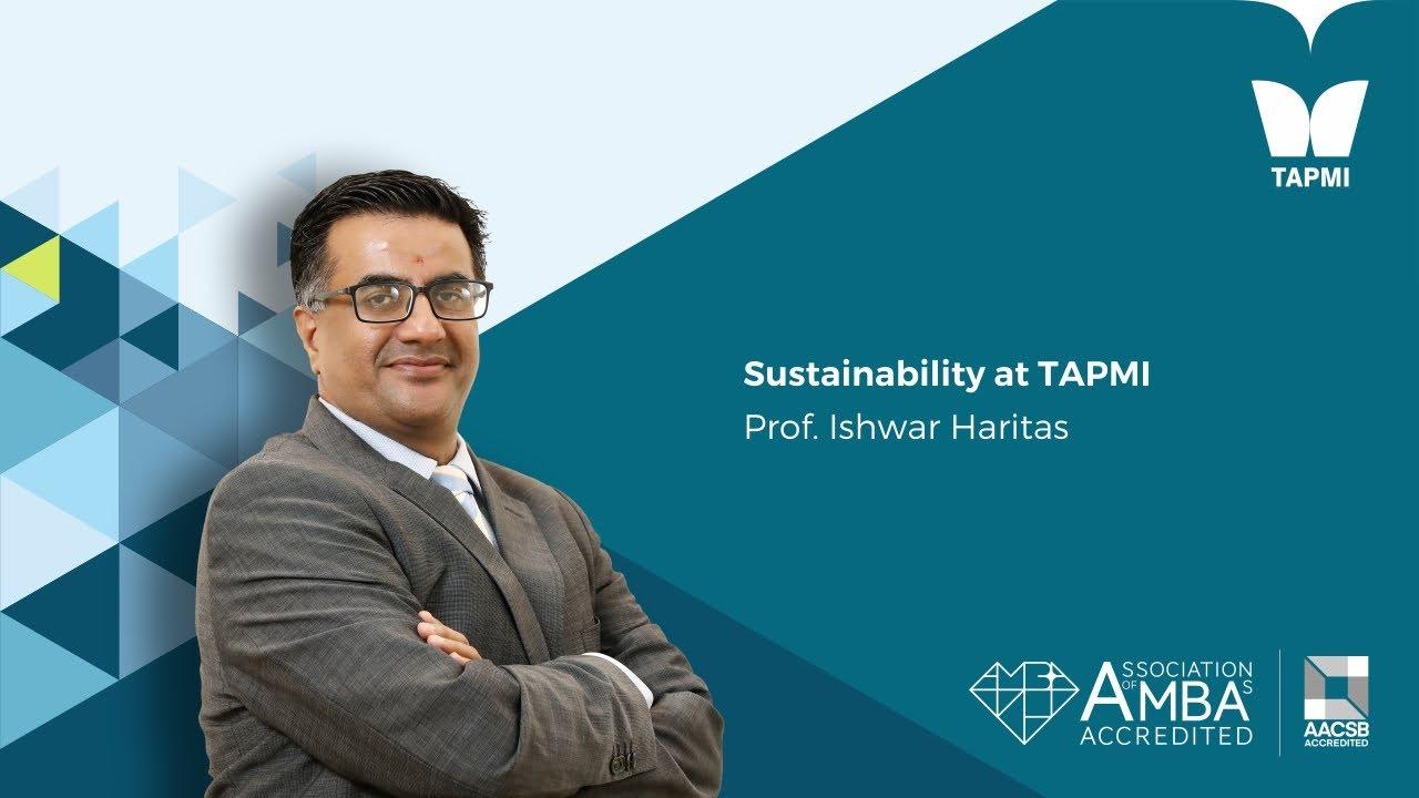 Sustainability @ TAPMI - Prof.  Ishwar Haritas,