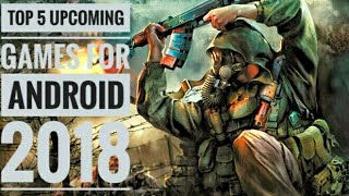 TOP 5 UPCOMING GAMES FOR ANDROID 2018