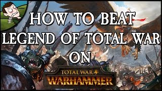 HOW TO BEAT LEGEND OF TOTAL WAR on Total War WARHAMMER!