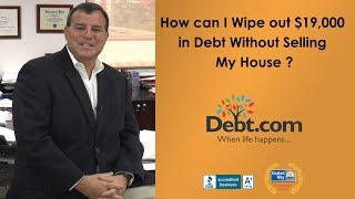 How can I Wipe out 19k in Debt Without Selling My House?
