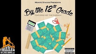 Monte Stacks ft. Nef The Pharaoh - By The 12th Grade [Thizzler.com]
