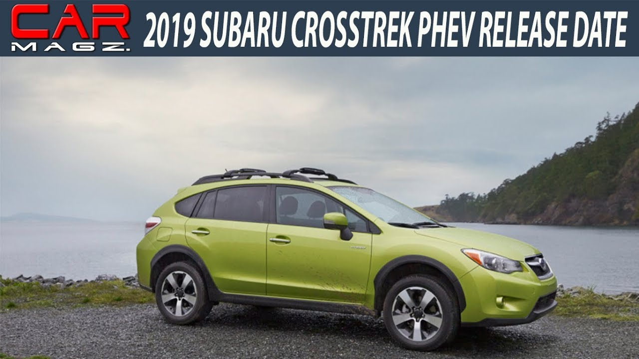 Must Watch 2019 Subaru Crosstrek Phev Release Date