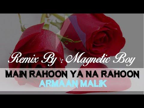 Main Rahoon Ya Na Rahoon    Remix  Armaan Malik   Magnetic Boy