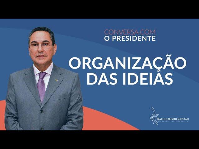Organização das ideias - Conversa com o Presidente