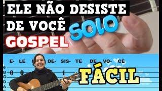 ELE NÃO DESISTE DE VOCÊ (solo Refrão)  Marquinhos Gomes VIOLÃO GOSPEL -