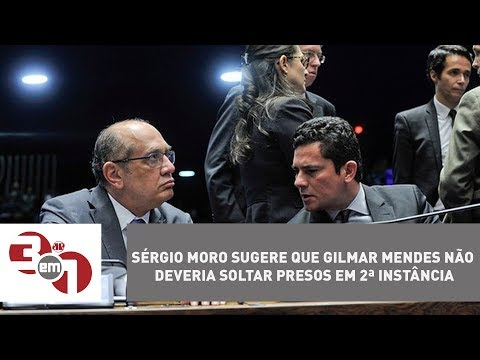 Sérgio Moro Sugere Que Gilmar Mendes Não Deveria Soltar Presos Em 2ª Instância
