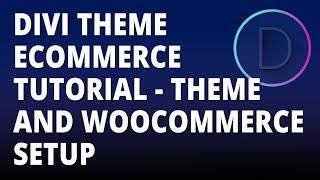 Divi theme eCommerce tutorial - Theme and WooCommerce Setup