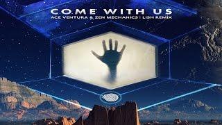 Ace Ventura & Zen Mechanics - Come With Us (Lish Remix)