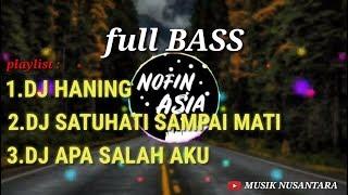 DJ NOFIN ASIA TERBARU | HANING | SATU HATI SAMPAI MATI | SALAH APA AKU