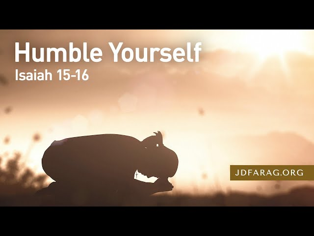 Humble Yourself, Isaiah 15-16 – Thursday, May 6th, 2021