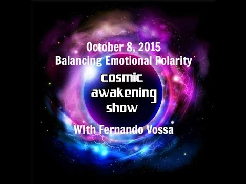 Cosmic Awakening Show- Balancing Emotional Polarity With Fernando Vossa