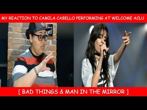 My Reaction To Camila Cabello Performing At Welcome ACLU ~ Bad Things & Man In The Mirror