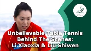 Unbelievable Table Tennis Behind the Scenes - Li Xiaoxia & Liu Shiwen