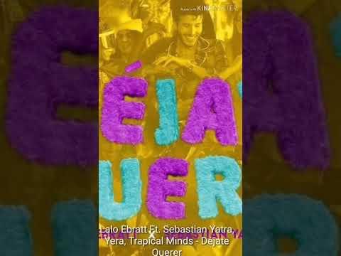 Lalo Ebratt Ft. Sebastian Yatra, Yera, Trapical Minds - Déjate Querer