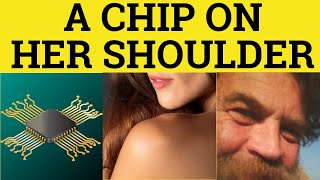 🔵 Have A Chip On His Shoulder - Meaning - Chip On Your Shoulder Examples - Idioms