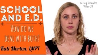 SCHOOL & ED? How do we deal with both? - Eating Disorder Video #27