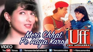 Download Meri Chhat Pe Aaya Karo (Uff Yeh Mohabbat) MP3 song and Music Video