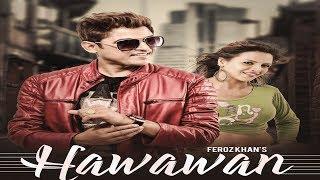Hawawan - Feroz khan (Full HD Video) Saranjit Bains   Full-On Music Records    New Punjabi Song 2017