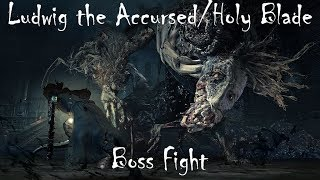 Bloodborne Old Hunters DLC - Ludwig the Accursed/Holy Blade Boss Fight