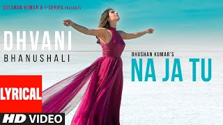 Lyrical: NA JA TU Song | Dhvani Bhanushali | Bhushan Kumar | Tanishk Bagchi  | New Song 2020