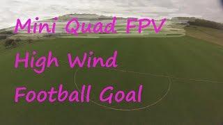Mini Quad FPV - High Wind Football Goal