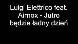 Luigi Elettrico feat. Airnox - Jutro będzie ładny dzień