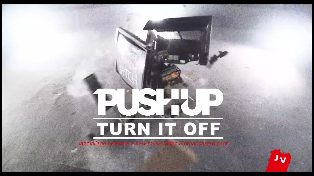 Push Up - Turn It Off (official video)