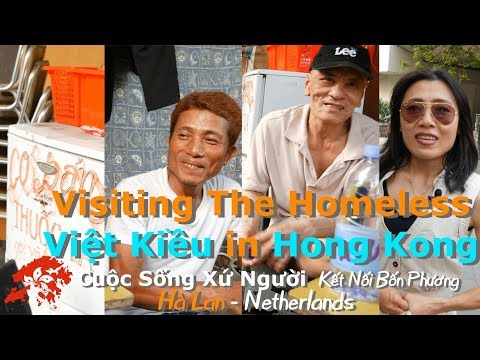 gặp gỡ các anh Việt Nam vô gia cư ở Hong Kong (Cuộc Sống Xứ Người - Châu Âu)