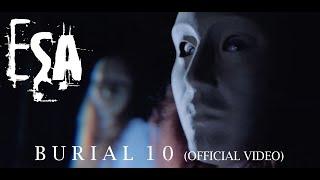 ESA - Burial 10 (Official Video)