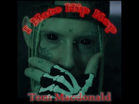 Tom MacDonald  – I Hate Hip Hop (Explicit Uncensored Dirty)
