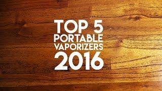 Top 5 Portable Vaporizers 2016