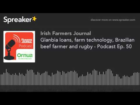 Glanbia loans, farm technology, Brazilian beef farmer and rugby - Podcast Ep. 50