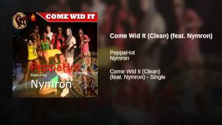 Come Wid It (Clean) (feat. Nymron)