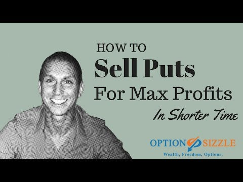 How To Sell Puts For Max Profits In Shorter Time