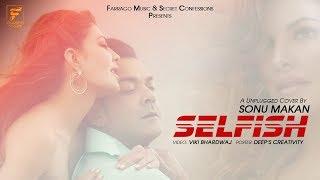 Selfish (Cover) (Sonu Makan) Mp3 Song Download