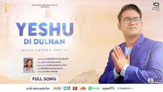 Yeshu Di Dulhan | Brother Satnam Bhatti | Official Song | New Masih Song 2021 | YP