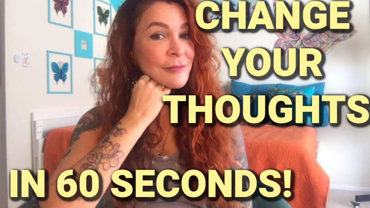 VIDEO:No Negative Thinking! Change Your Thoughts In 60 Seconds!