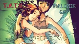 T.A.T.U. - Malchik Gay (Rafa López Remix)