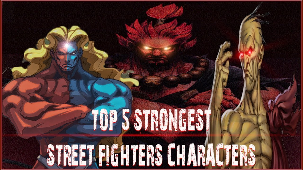 Top 5 Strongest Street Fighter Characters Youtube
