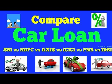 Detail Car Loan Comparison : SBI vs HDFC vs ICICI vs AXIS vs PNB vs IDBI