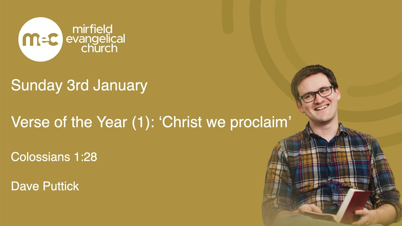 MEC - Sunday Service 3rd January -Verse of the year Colossians 1:28 - 'Christ We Proclaim'